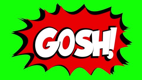 A comic strip speech bubble cartoon animation, with the words Gosh Yuck. White text, red shape, green background.