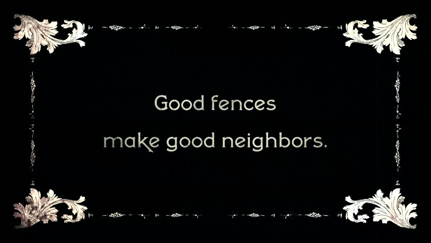 A re-created film frame intertitle from the silent movies era, showing a saying or proverb: Good fences make good neighbors.