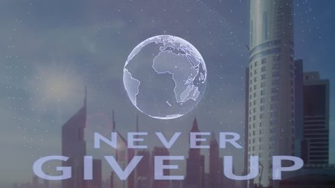 Never Give Up text with 3d hologram of the planet Earth against the backdrop of the modern metropolis. Futuristic animation concept