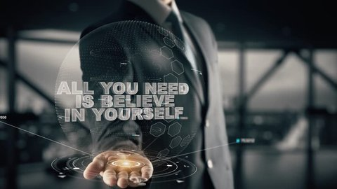 All you need is believe in yourself with hologram businessman concept
